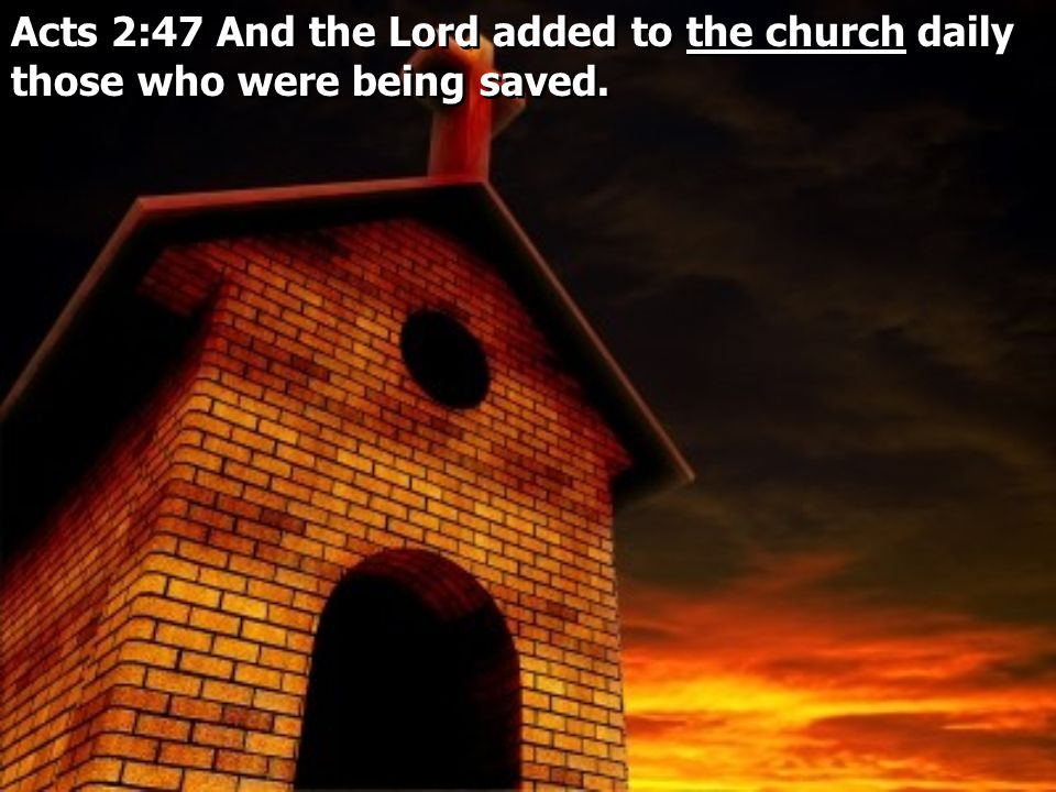 Acts 2:47 And the Lord added to the church daily those who were being saved.