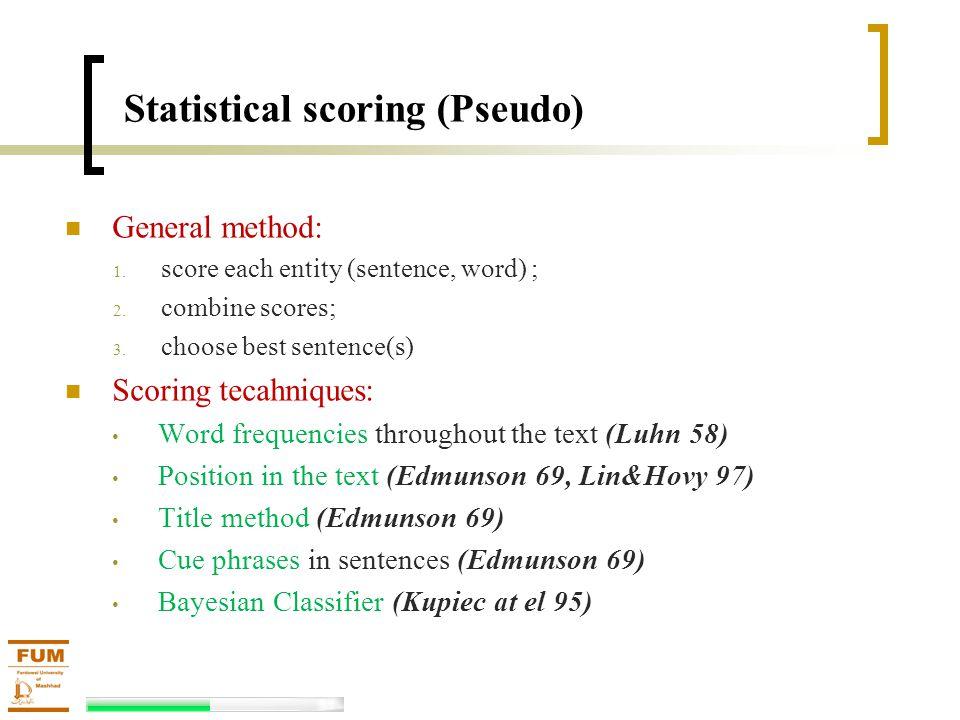 Statistical scoring (Pseudo) General method: 1. score each entity (sentence, word) ; 2. combine scores; 3. choose best sentence(s) Scoring tecahniques