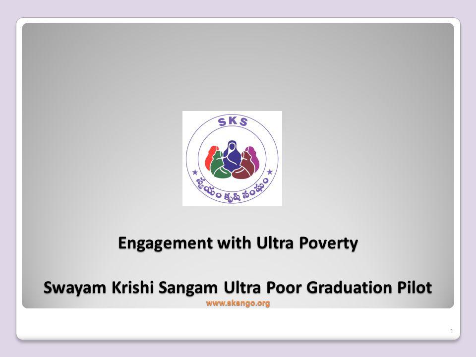 Engagement with Ultra Poverty Swayam Krishi Sangam Ultra Poor Graduation Pilot www.sksngo.org 1