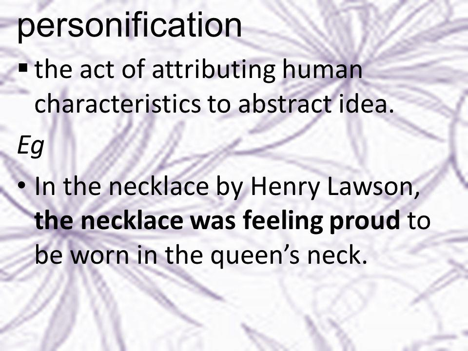 personification  the act of attributing human characteristics to abstract idea.