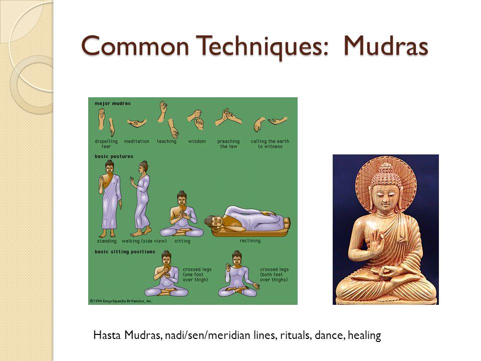 Common Techniques: Mudras Hasta Mudras, nadi/sen/meridian lines, rituals, dance, healing