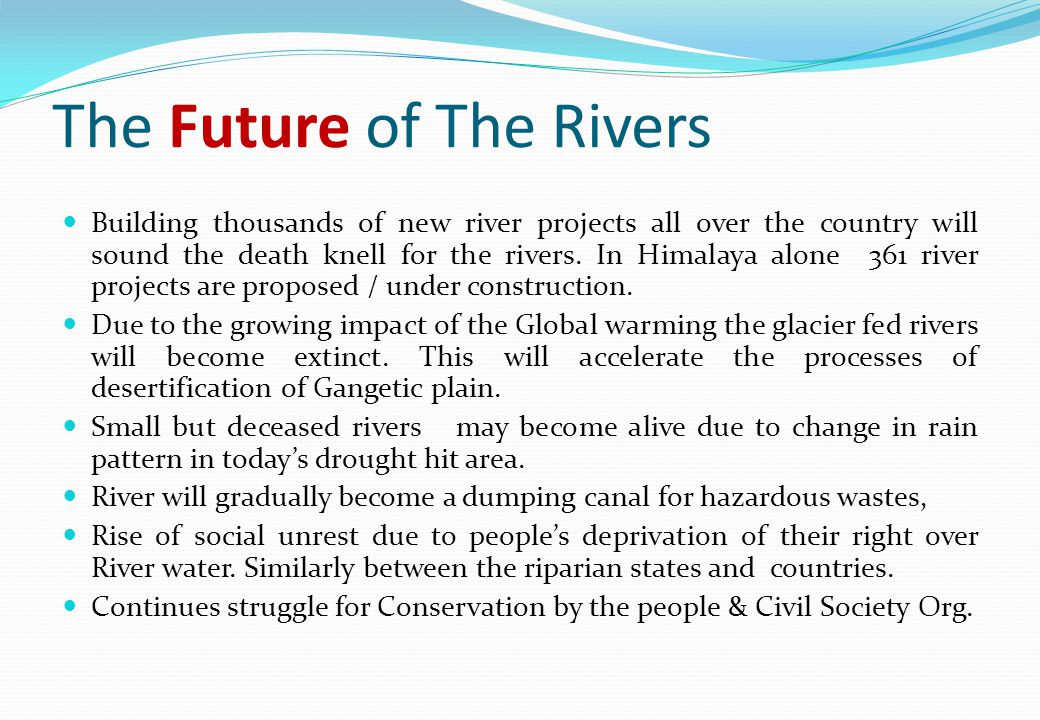 The Future of The Rivers Building thousands of new river projects all over the country will sound the death knell for the rivers.