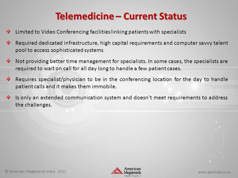 Limited to Video Conferencing facilities linking patients with specialists Required dedicated infrastructure, high capital requirements and computer s