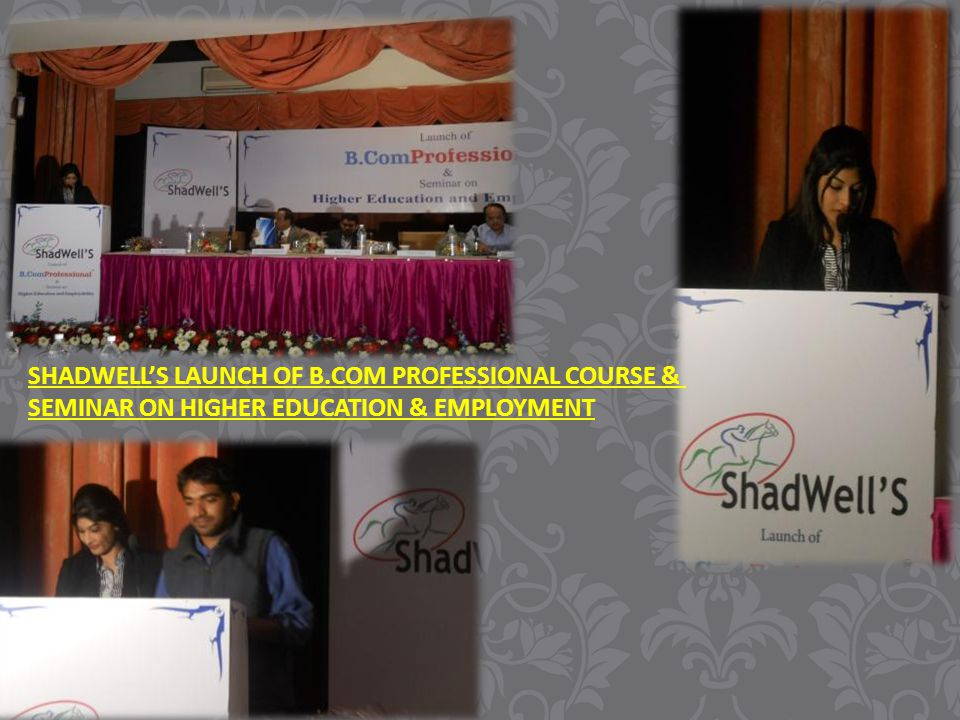 SHADWELL'S LAUNCH OF B.COM PROFESSIONAL COURSE & SEMINAR ON HIGHER EDUCATION & EMPLOYMENT