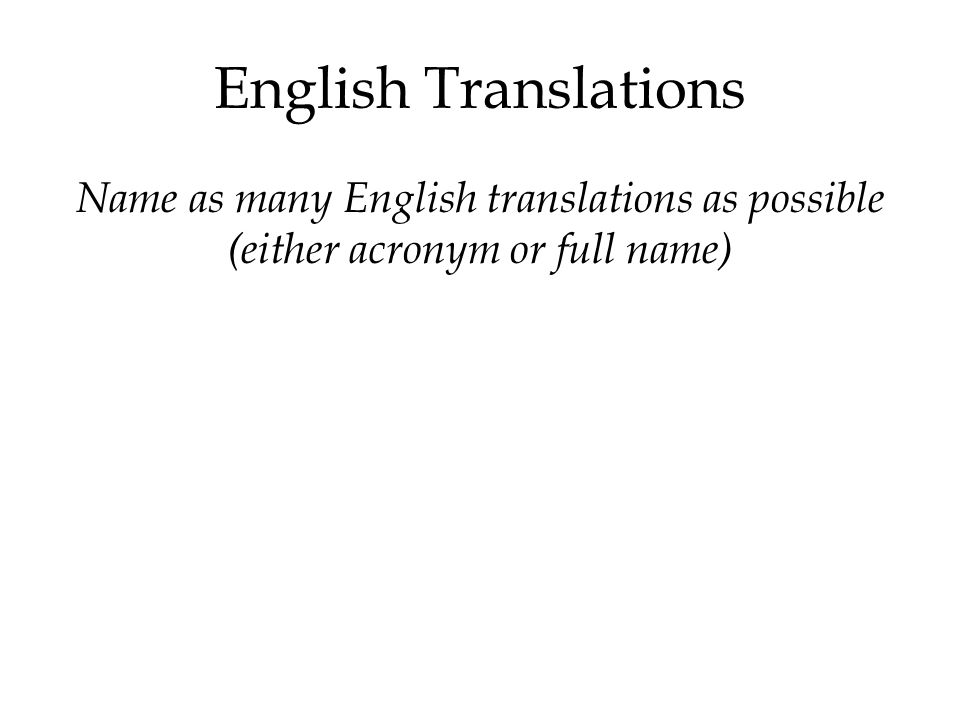 English Translations Name as many English translations as possible (either acronym or full name)