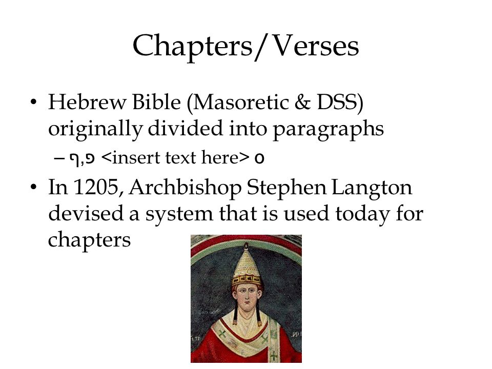 Chapters/Verses Hebrew Bible (Masoretic & DSS) originally divided into paragraphs –פ, ף ס In 1205, Archbishop Stephen Langton devised a system that is