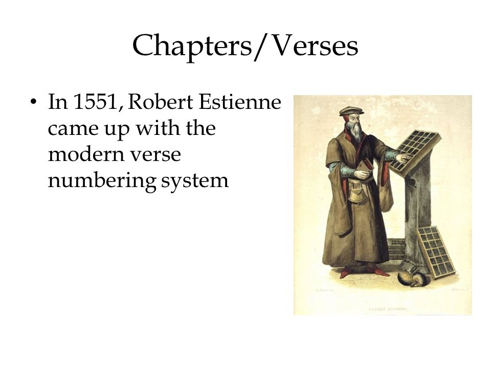 Chapters/Verses In 1551, Robert Estienne came up with the modern verse numbering system