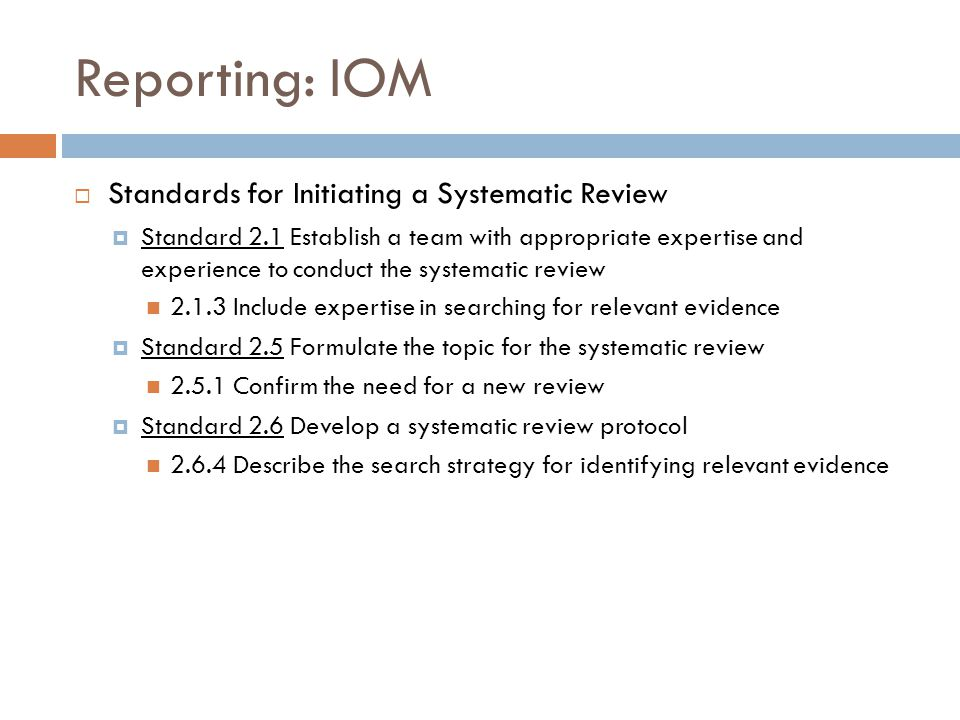 Reporting: IOM  Standards for Initiating a Systematic Review  Standard 2.1 Establish a team with appropriate expertise and experience to conduct the