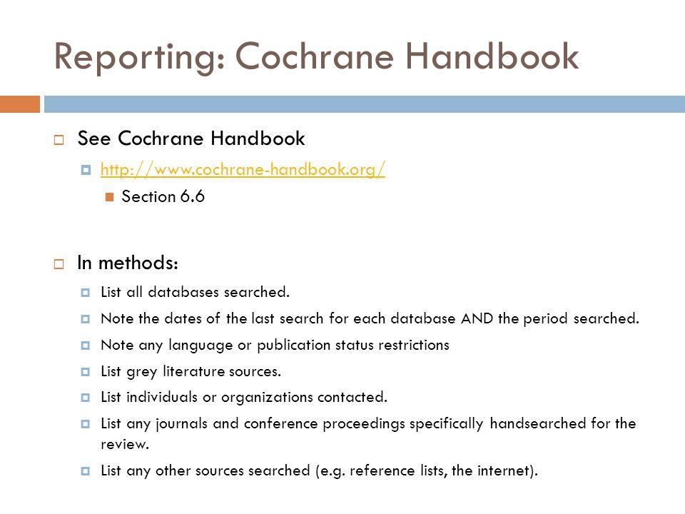 Reporting: Cochrane Handbook  See Cochrane Handbook  http://www.cochrane-handbook.org/ http://www.cochrane-handbook.org/ Section 6.6  In methods: 