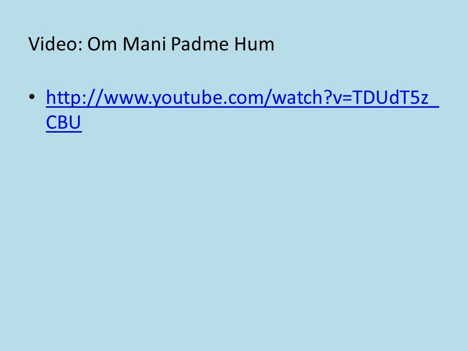 Video: Om Mani Padme Hum http://www.youtube.com/watch v=TDUdT5z_ CBU http://www.youtube.com/watch v=TDUdT5z_ CBU