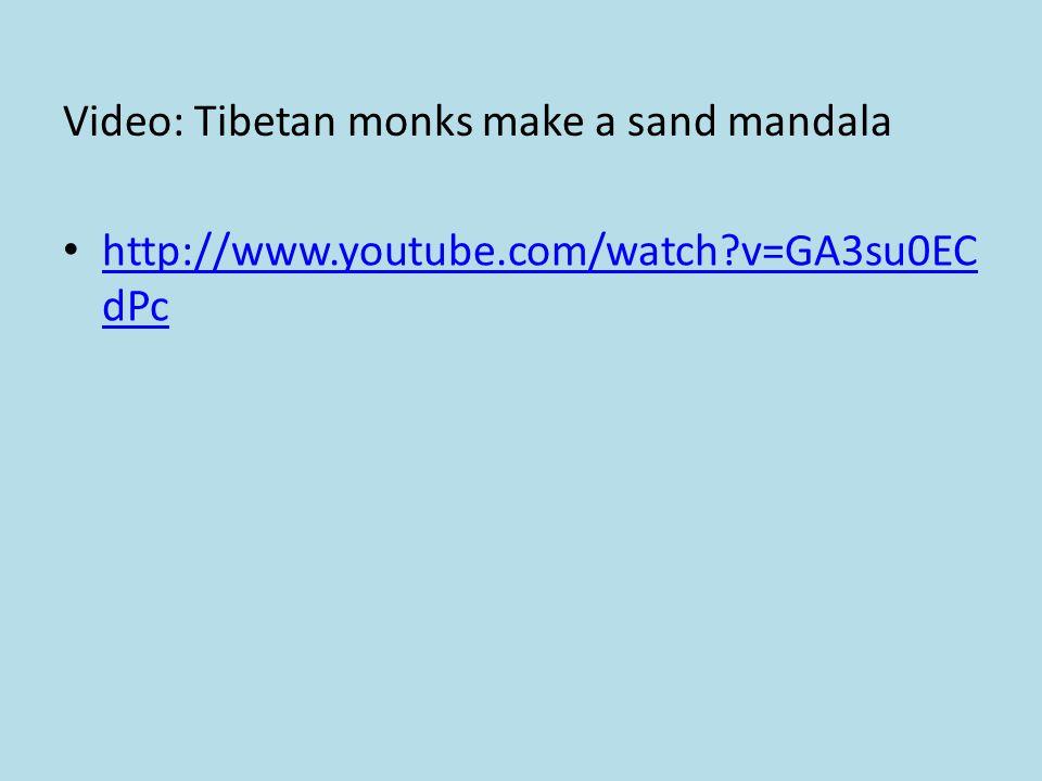 Video: Tibetan monks make a sand mandala http://www.youtube.com/watch v=GA3su0EC dPc http://www.youtube.com/watch v=GA3su0EC dPc