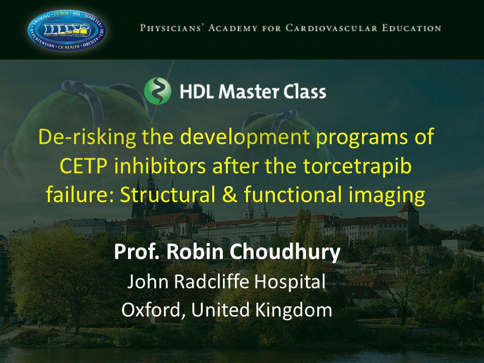 De-risking the development programs of CETP inhibitors after the torcetrapib failure: Structural & functional imaging Prof.