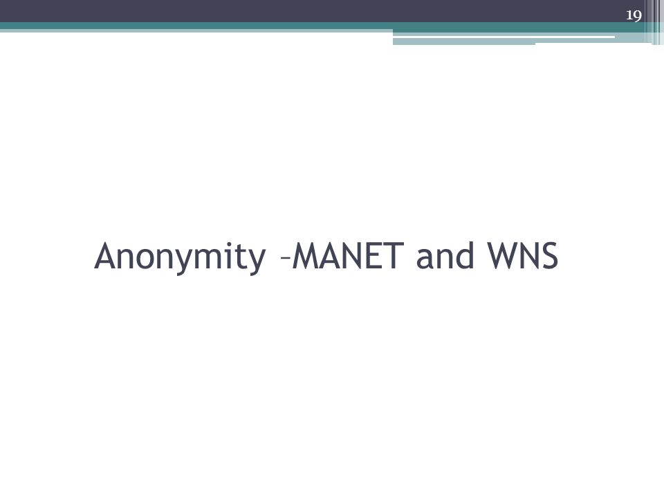 Anonymity –MANET and WNS 19