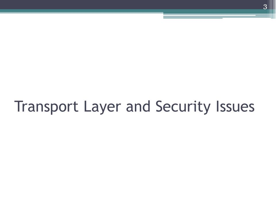 Transport Layer and Security Issues 3