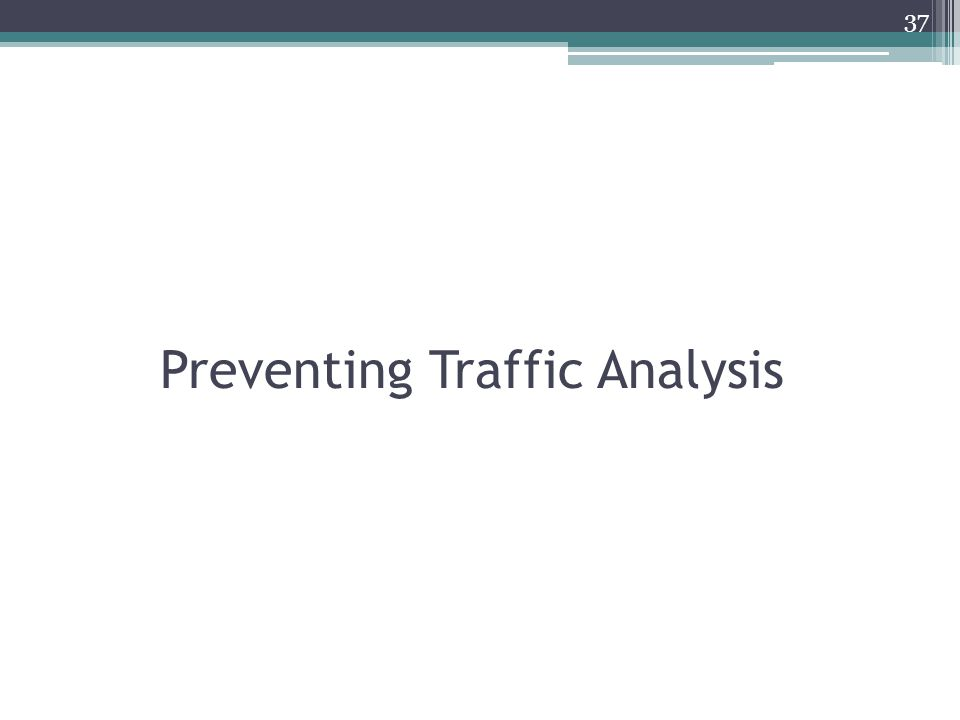 Preventing Traffic Analysis 37
