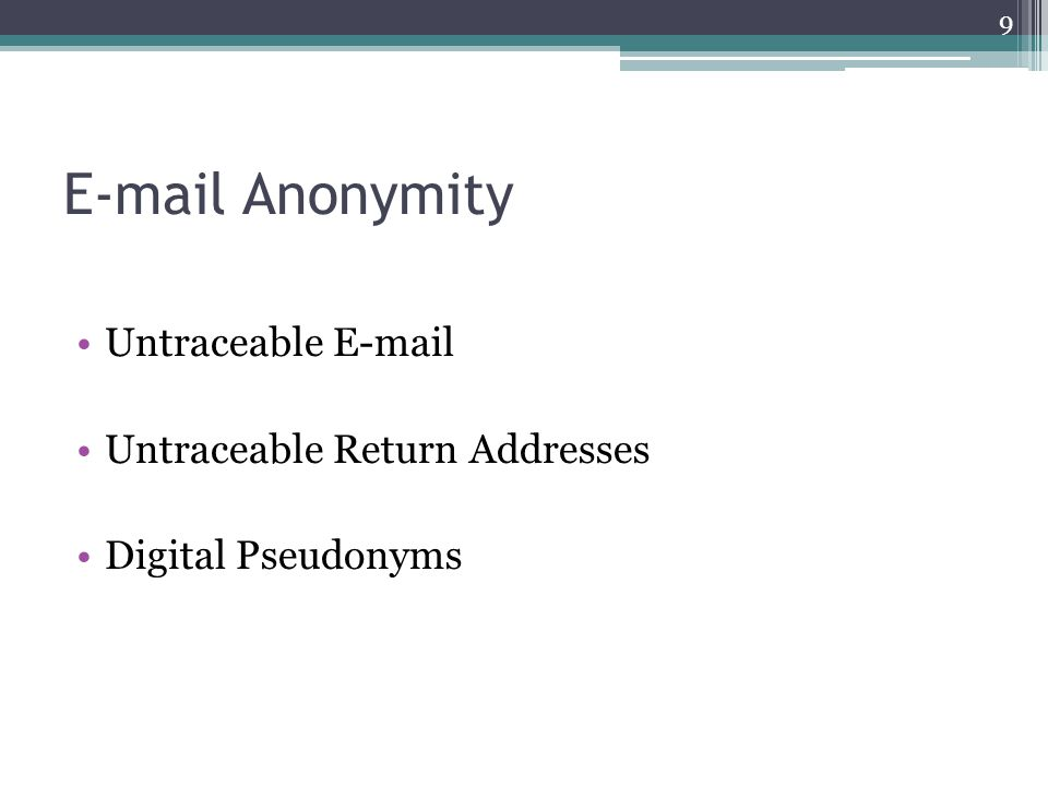 E-mail Anonymity Untraceable E-mail Untraceable Return Addresses Digital Pseudonyms 9