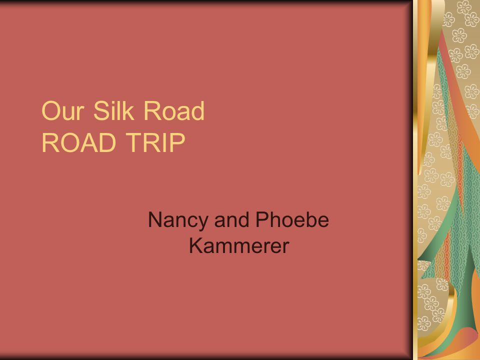 Our Silk Road ROAD TRIP Nancy and Phoebe Kammerer