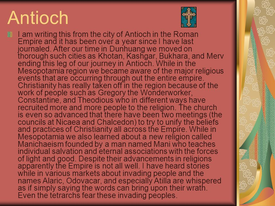 Antioch I am writing this from the city of Antioch in the Roman Empire and it has been over a year since I have last journaled.