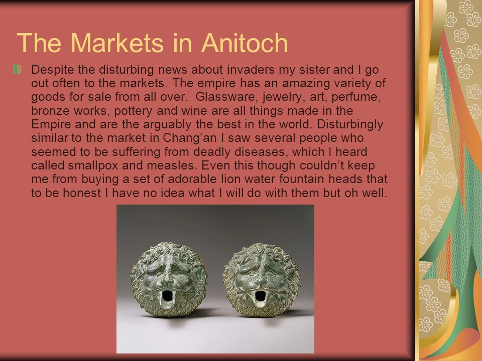 The Markets in Anitoch Despite the disturbing news about invaders my sister and I go out often to the markets.
