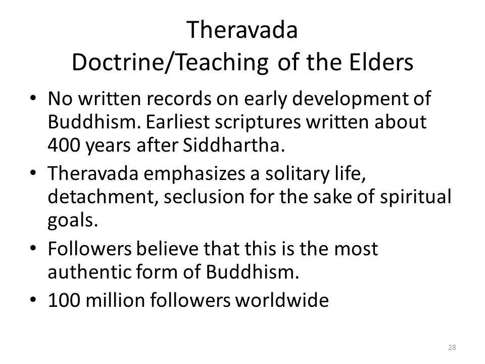 Theravada Doctrine/Teaching of the Elders No written records on early development of Buddhism.