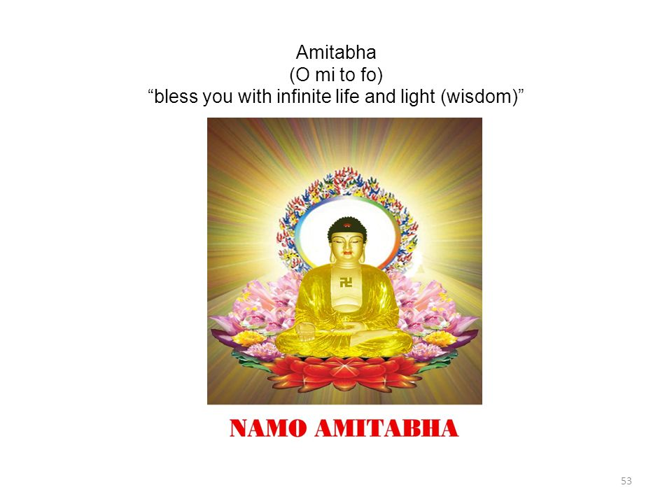 Amitabha (O mi to fo) bless you with infinite life and light (wisdom) 53