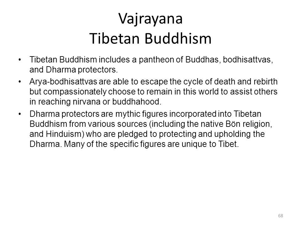 Vajrayana Tibetan Buddhism Tibetan Buddhism includes a pantheon of Buddhas, bodhisattvas, and Dharma protectors.