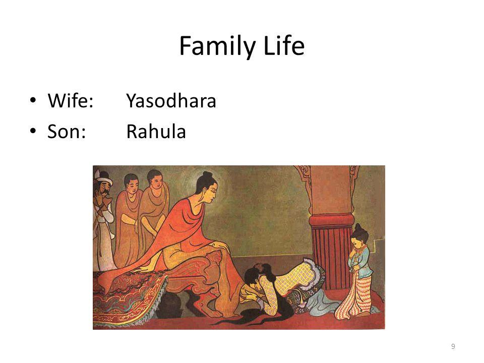 Family Life Wife:Yasodhara Son:Rahula 9