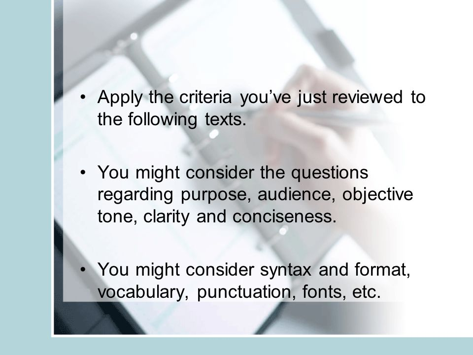 Apply the criteria you've just reviewed to the following texts. You might consider the questions regarding purpose, audience, objective tone, clarity