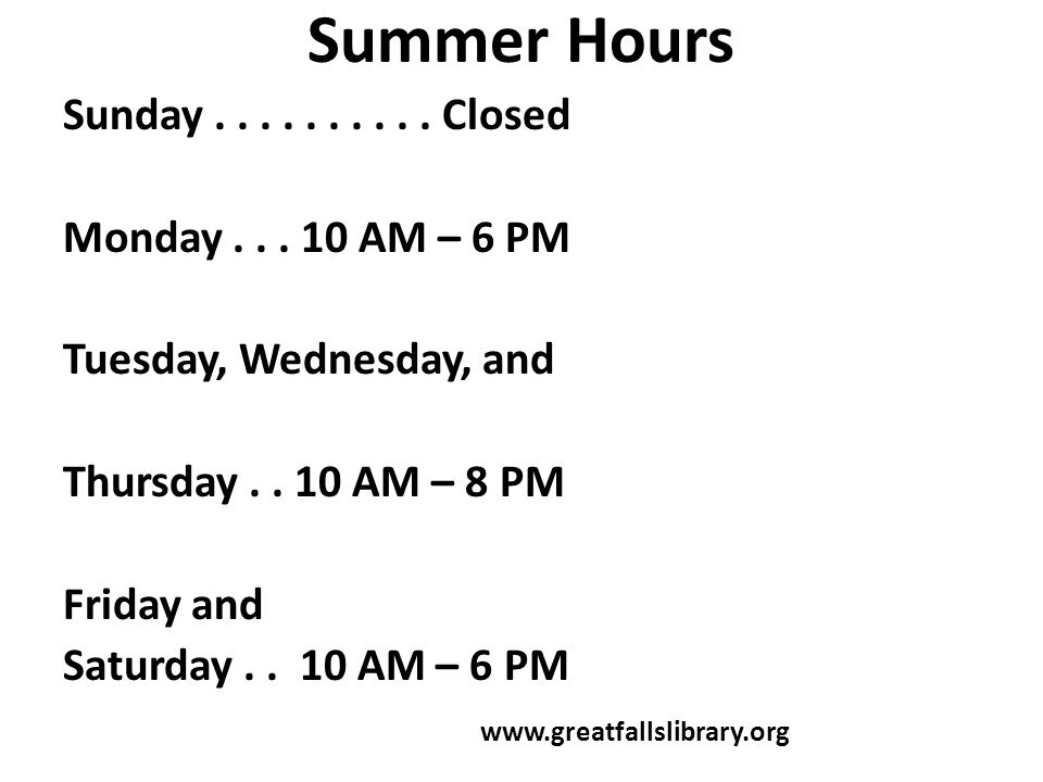 Summer Hours Sunday.......... Closed Monday... 10 AM – 6 PM Tuesday, Wednesday, and Thursday.. 10 AM – 8 PM Friday and Saturday.. 10 AM – 6 PM www.gre