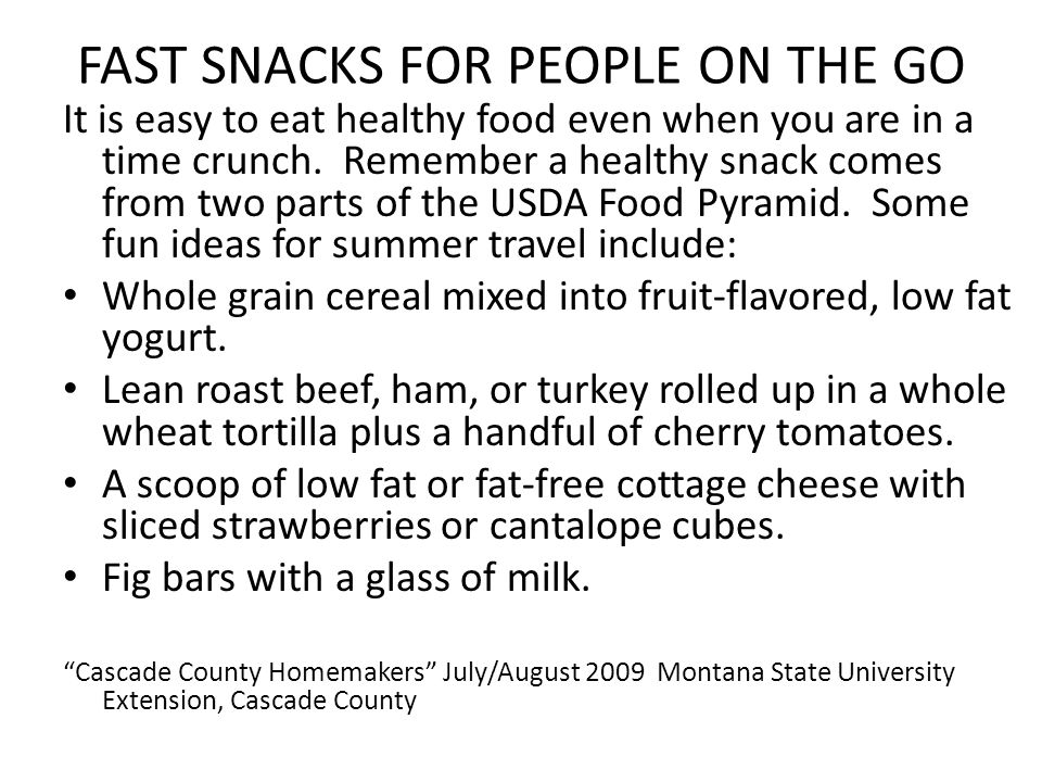FAST SNACKS FOR PEOPLE ON THE GO It is easy to eat healthy food even when you are in a time crunch.