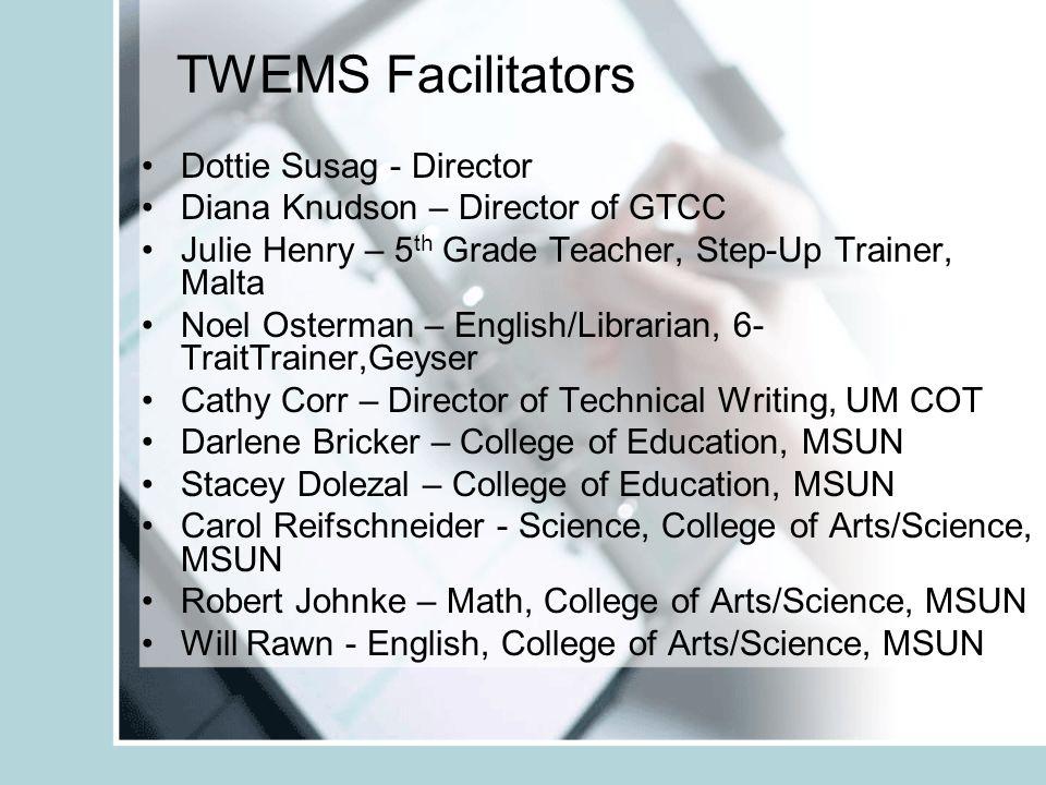 TWEMS Facilitators Dottie Susag - Director Diana Knudson – Director of GTCC Julie Henry – 5 th Grade Teacher, Step-Up Trainer, Malta Noel Osterman – E