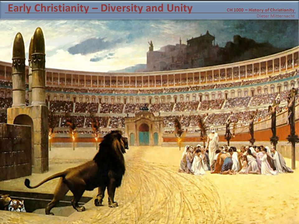 CH 1000 – History of Christianity Dieter Mitternacht Early Christianity – Diversity and Unity