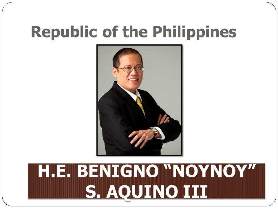 Republic of the Philippines H.E. BENIGNO NOYNOY S. AQUINO III