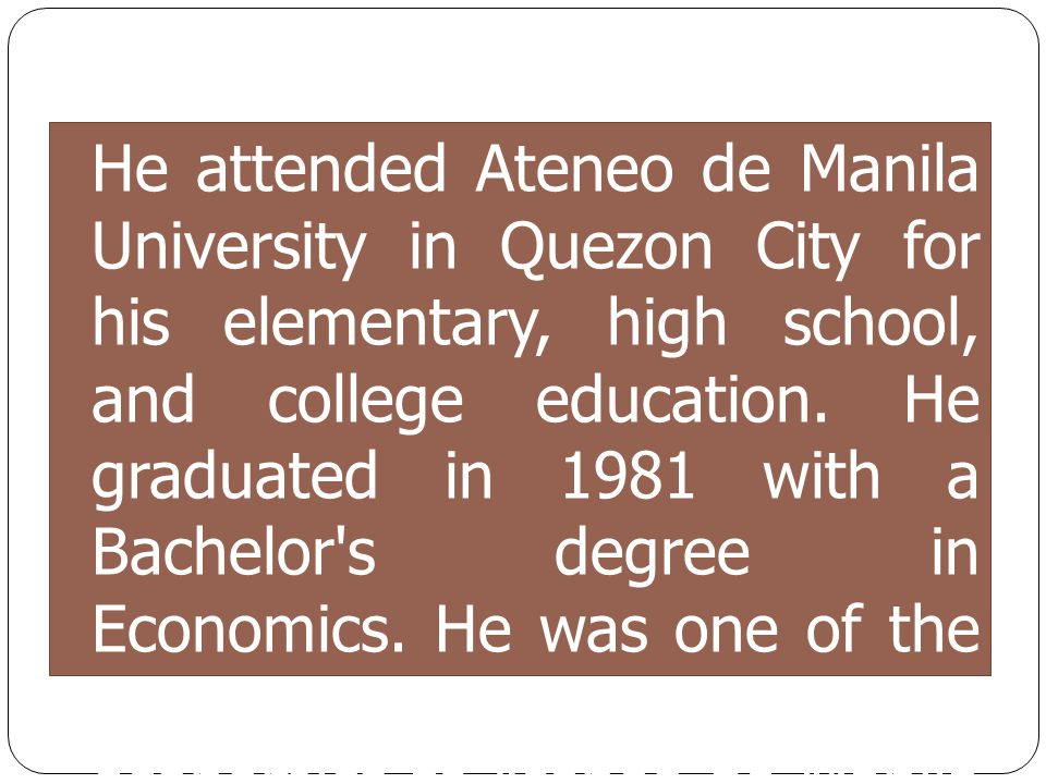 He attended Ateneo de Manila University in Quezon City for his elementary, high school, and college education. He graduated in 1981 with a Bachelor's