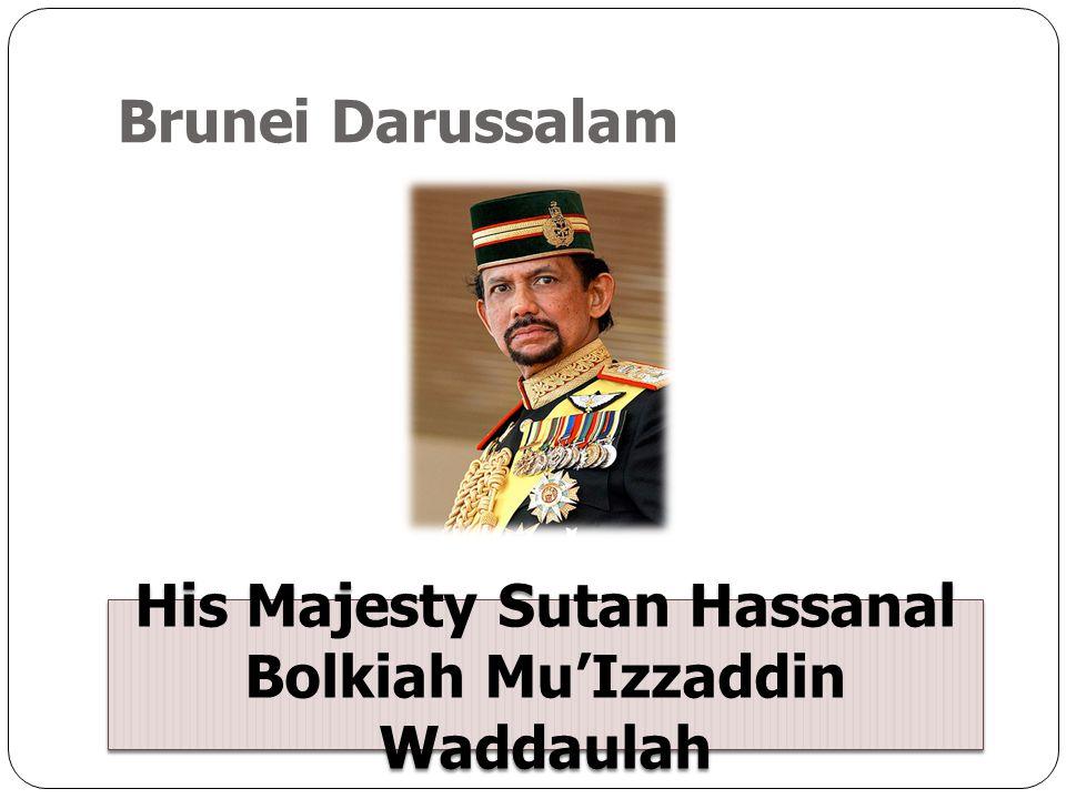 Brunei Darussalam His Majesty Sutan Hassanal Bolkiah Mu'Izzaddin Waddaulah