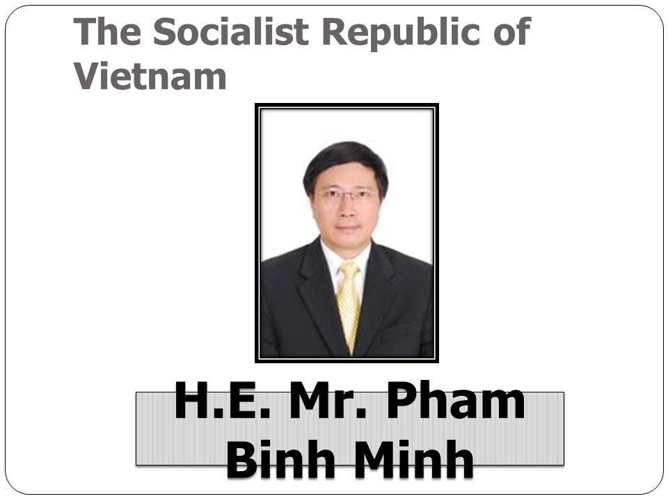 The Socialist Republic of Vietnam H.E. Mr. Pham Binh Minh