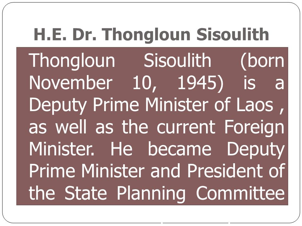 Thongloun Sisoulith (born November 10, 1945) is a Deputy Prime Minister of Laos, as well as the current Foreign Minister. He became Deputy Prime Minis