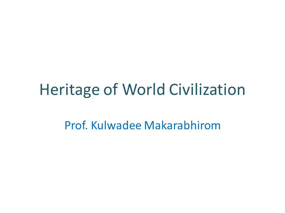 Heritage of World Civilization Prof. Kulwadee Makarabhirom