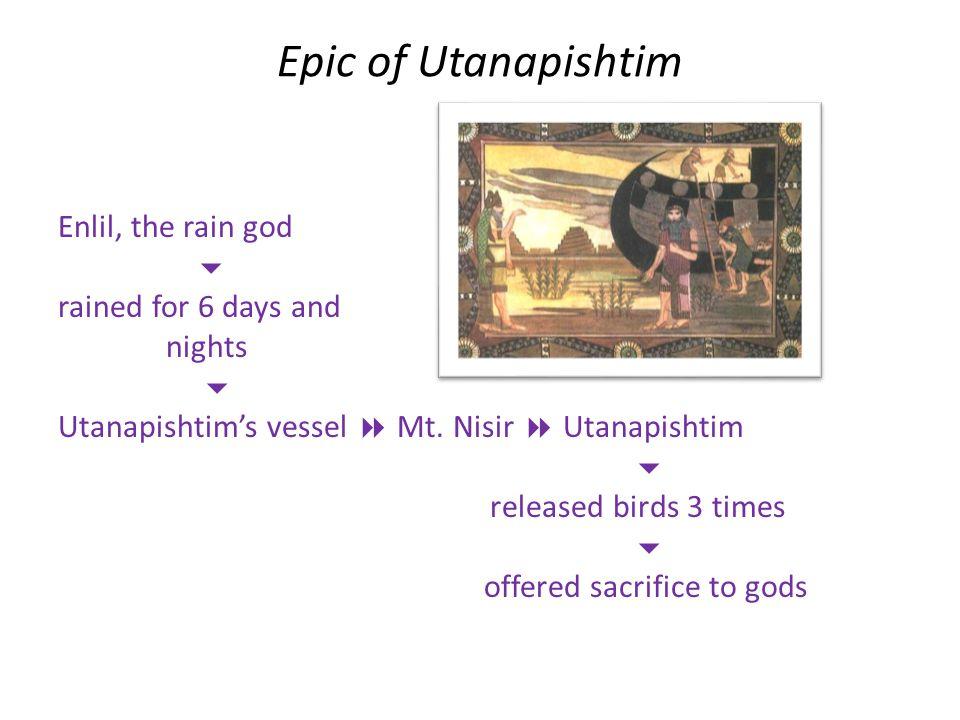 Epic of Utanapishtim Enlil, the rain god  rained for 6 days and nights  Utanapishtim's vessel  Mt.