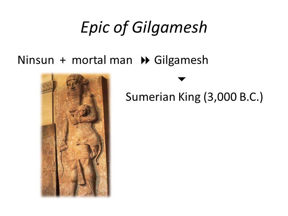Epic of Gilgamesh Ninsun + mortal man  Gilgamesh  Sumerian King (3,000 B.C.)