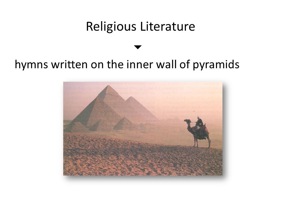 Religious Literature  hymns written on the inner wall of pyramids