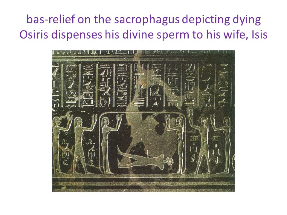 bas-relief on the sacrophagus depicting dying Osiris dispenses his divine sperm to his wife, Isis