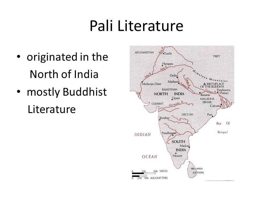 Pali Literature originated in the North of India mostly Buddhist Literature