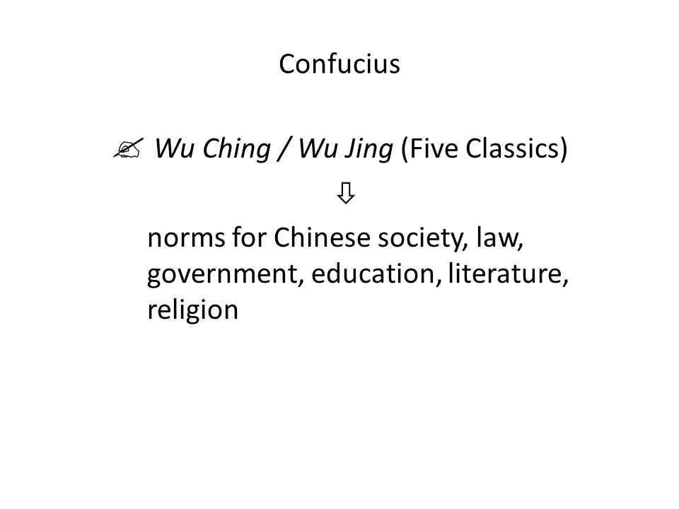 Confucius  Wu Ching / Wu Jing (Five Classics)  norms for Chinese society, law, government, education, literature, religion