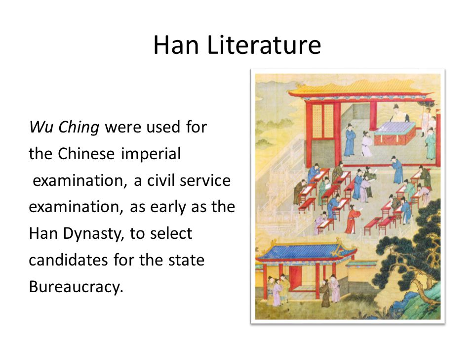 Han Literature Wu Ching were used for the Chinese imperial examination, a civil service examination, as early as the Han Dynasty, to select candidates for the state Bureaucracy.