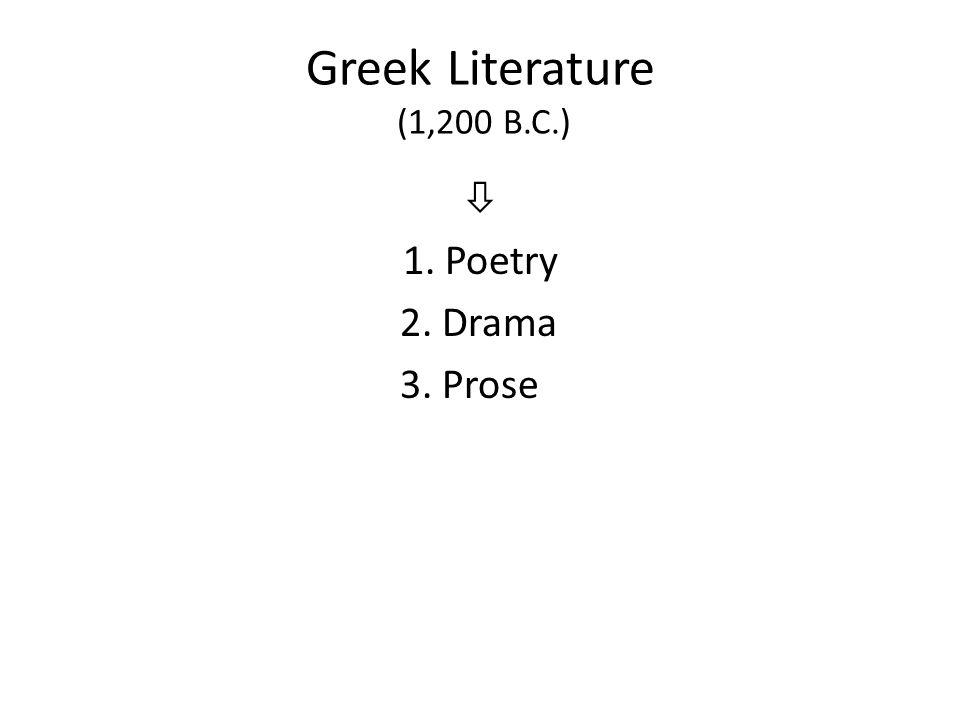 Greek Literature (1,200 B.C.)  1. Poetry 2. Drama 3. Prose