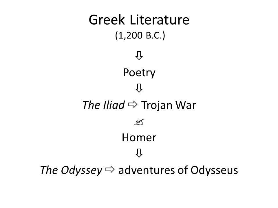 Greek Literature (1,200 B.C.)  Poetry  The Iliad  Trojan War  Homer  The Odyssey  adventures of Odysseus
