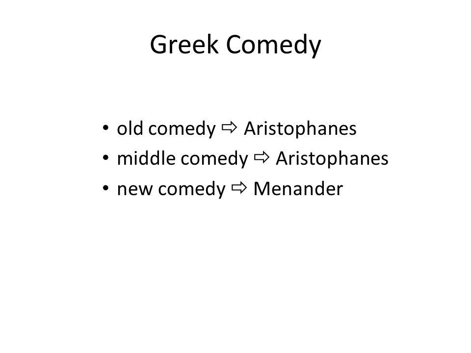 Greek Comedy old comedy  Aristophanes middle comedy  Aristophanes new comedy  Menander