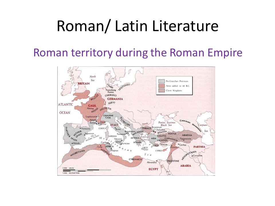 Roman/ Latin Literature Roman territory during the Roman Empire