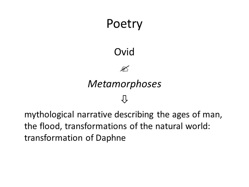 Poetry Ovid  Metamorphoses  mythological narrative describing the ages of man, the flood, transformations of the natural world: transformation of Daphne